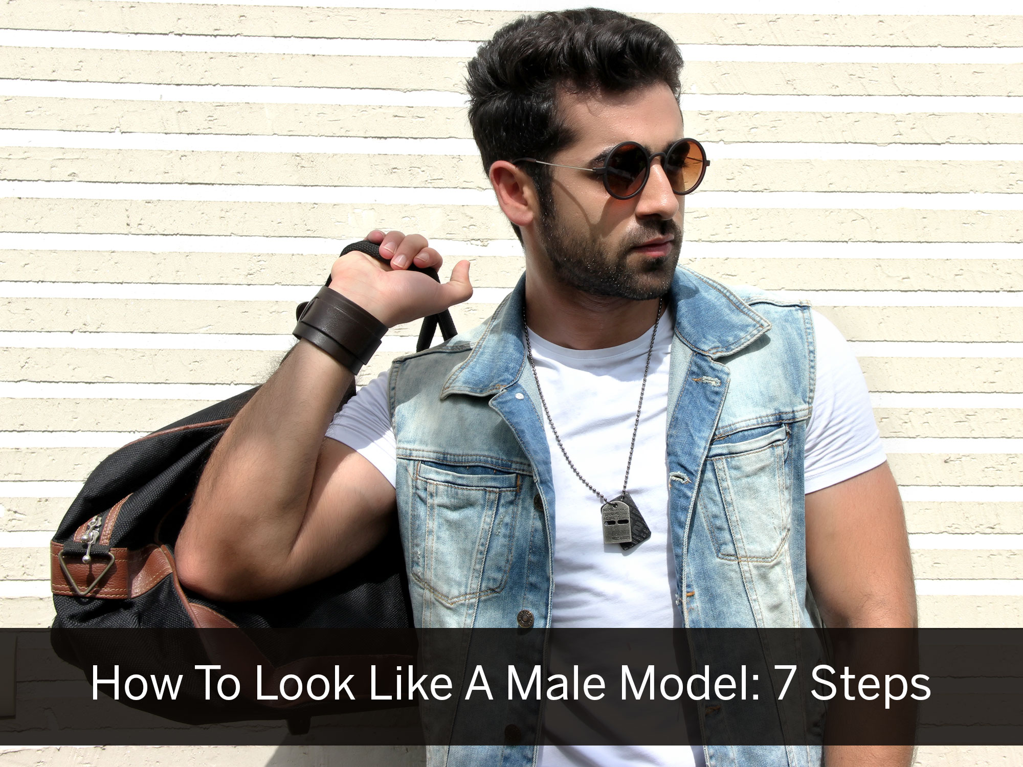 How To Look Like A Male Model : 7 Steps - Best Lifestyle Blog, men's fashion blog