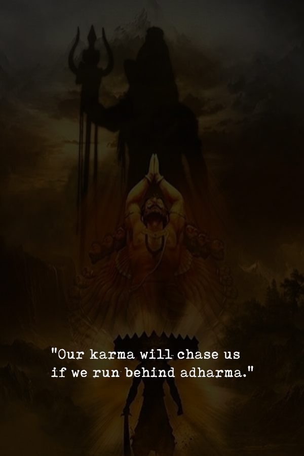Our karma will chase us if we run behind adharma.