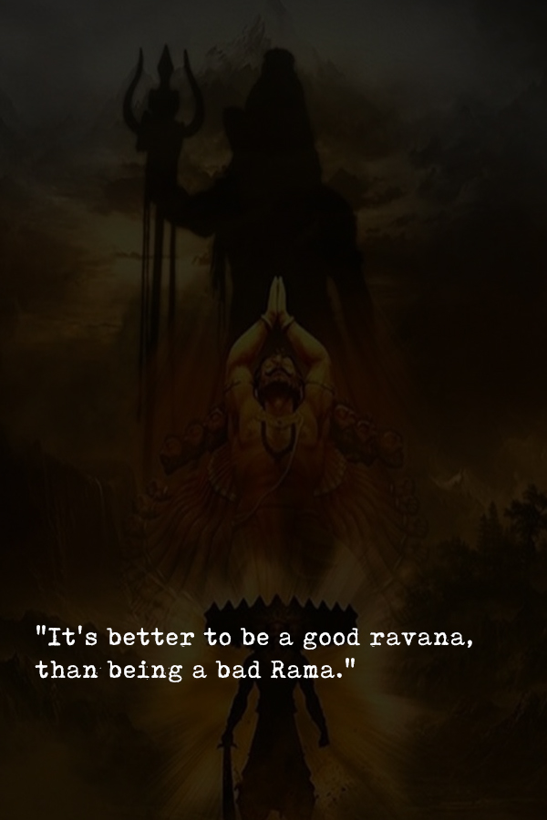 It's better to be a good ravana, than being a bad Rama.