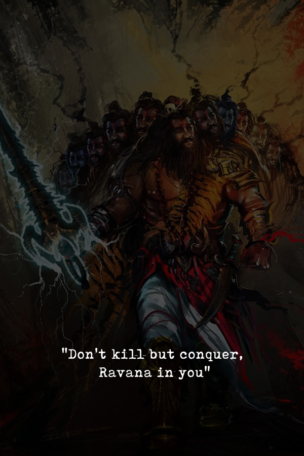 Don't kill but conquer, Ravana in you
